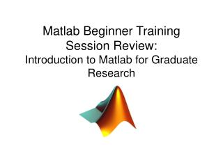 Matlab Beginner Training Session Review: Introduction to Matlab for Graduate Research