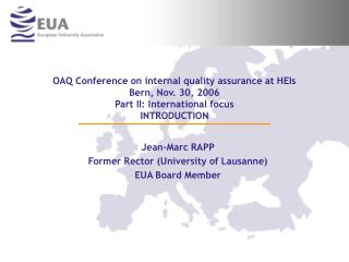 OAQ Conference on internal quality assurance at HEIs Bern, Nov. 30, 2006 Part II: International focus INTRODUCTION