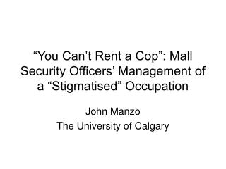 """""""You Can't Rent a Cop"""": Mall Security Officers' Management of a """"Stigmatised"""" Occupation"""