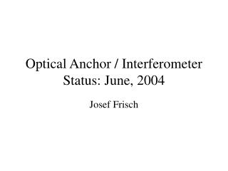 Optical Anchor / Interferometer Status: June, 2004