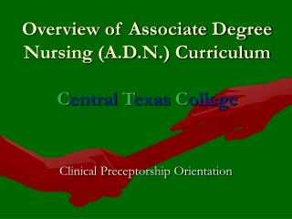 Overview of Associate Degree Nursing (A.D.N.) Curriculum C entral T exas C ollege