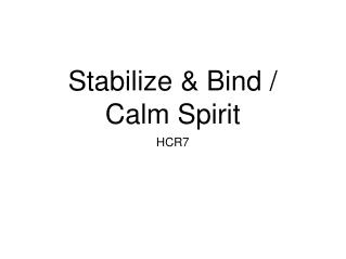 Stabilize & Bind / Calm Spirit
