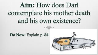Aim: How does Darl contemplate his mother death and his own existence?