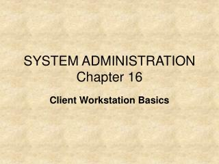 SYSTEM ADMINISTRATION Chapter 16