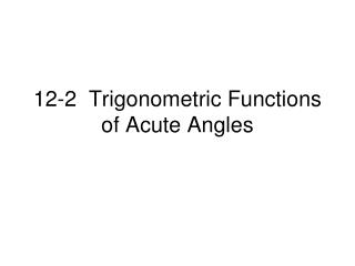 12-2  Trigonometric Functions of Acute Angles