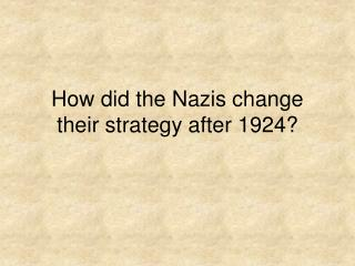 How did the Nazis change their strategy after 1924?