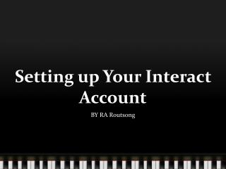 Setting up Your Interact Account