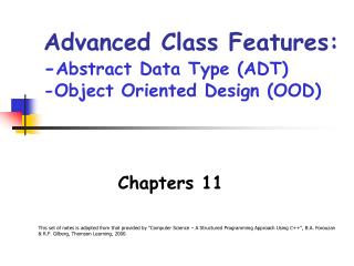 Advanced Class Features: - Abstract Data Type (ADT)  -Object Oriented Design (OOD)