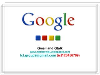 Gmail and Gtalk mariamwiki.wikispaces Ict.group9@gmail  (ict123456789)