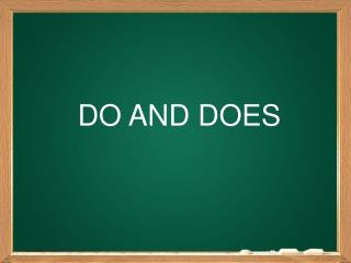 DO AND DOES