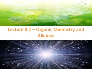 Lecture 8.1 – Organic Chemistry and Alkanes