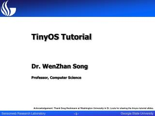 TinyOS Tutorial Dr. WenZhan Song Professor, Computer Science