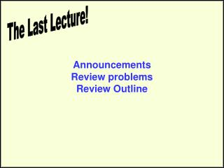 Announcements Review problems Review Outline