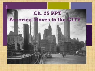 Ch. 25 PPT  America Moves to the CITY