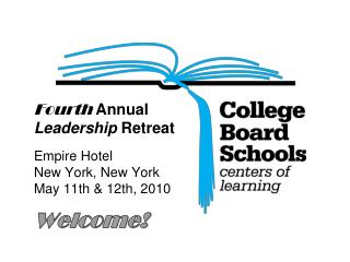 Fourth  Annual Leadership  Retreat Empire Hotel New York, New York May 11th & 12th, 2010 Welcome!