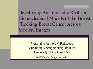 Presenting Author: V. Rajagopal Auckland Bioengineering Institute University of Auckland, NZ