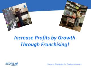 Increase Profits by Growth Through Franchising!