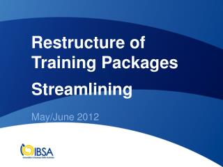 Restructure of  Training Packages Streamlining May/June  2012
