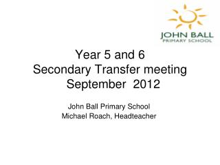 Year 5 and 6  Secondary Transfer meeting   September  2012