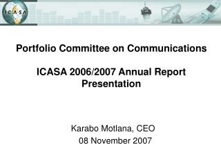 Portfolio Committee on Communications ICASA 2006/2007 Annual Report Presentation
