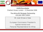 EARN Roundtable Chatham House, London   12 December 2008   The Africa-EU Strategic Partnership  one year after Lisbon