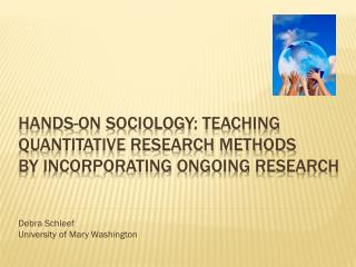 Hands-on Sociology: Teaching Quantitative Research Methods  By Incorporating Ongoing Research