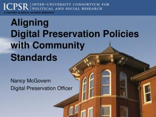 Aligning  Digital Preservation Policies with Community  Standards