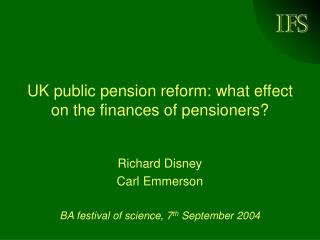 UK public pension reform: what effect on the finances of pensioners?