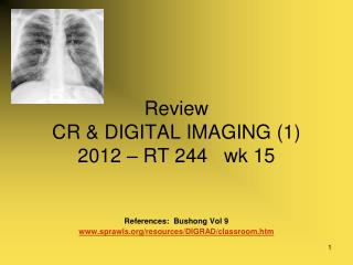 Review  CR & DIGITAL IMAGING (1) 2012 – RT 244   wk 15