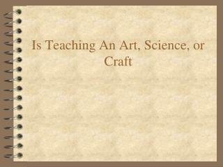 Is Teaching An Art, Science, or Craft