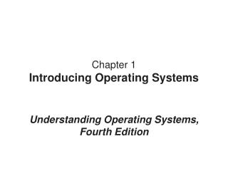 Chapter 1 Introducing Operating Systems