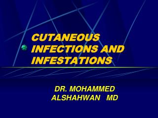 CUTANEOUS INFECTIONS AND INFESTATIONS