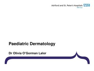 Paediatric Dermatology Dr Olivia O'Gorman Lalor
