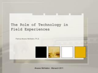 The Role of Technology in  Field Experiences