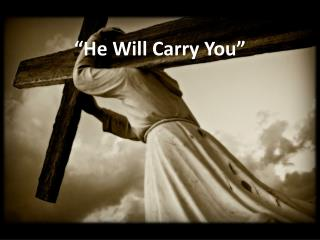 """He Will Carry You"""