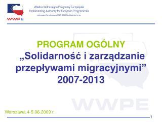 """PROGRAM OGÓLNY  """"Solidarność i zarządzanie przepływami migracyjnymi"""" 2007-2013"""