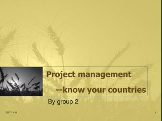 Project management     --know your countries
