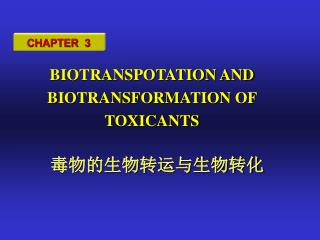 BIOTRANSPOTATION AND BIOTRANSFORMATION OF TOXICANTS