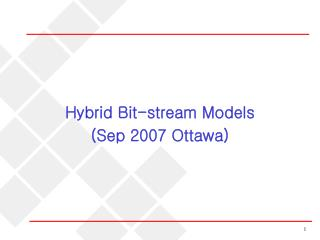 Hybrid Bit-stream Models (Sep 2007 Ottawa)