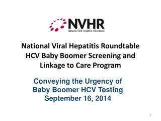 National  Viral Hepatitis Roundtable  HCV Baby Boomer Screening  and  Linkage to Care  Program