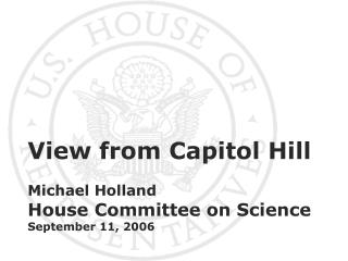 View from Capitol Hill Michael Holland House Committee on Science September 11, 2006