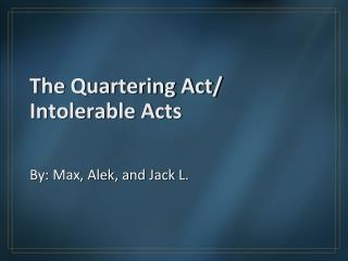 The Quartering Act/ Intolerable Acts