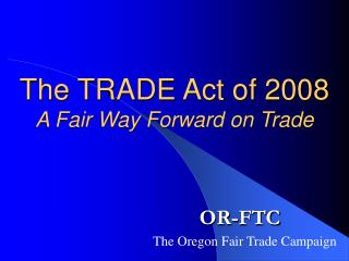 The TRADE Act of 2008 A Fair Way Forward on Trade