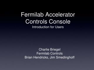 Fermilab Accelerator Controls Console  Introduction for Users