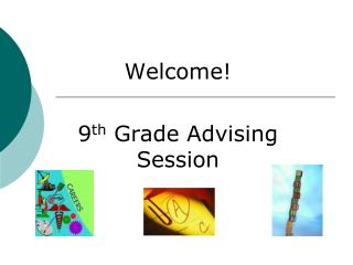 Welcome! 9 th  Grade Advising Session