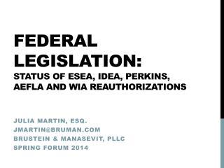 Federal Legislation: Status OF ESEA, IDEA, Perkins, AEFLA and WIA Reauthorizations