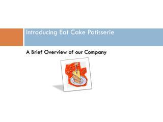 Introducing Eat C ake Patisserie Winter 2007