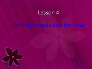 Lesson 4 The Nightingale and the Rose