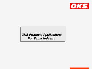 OKS Products Applications For Sugar Industry