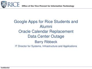 Google Apps for Rice Students and Alumni Oracle Calendar Replacement Data Center Outage